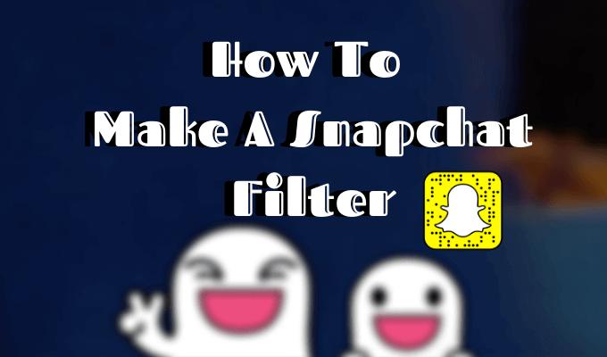 Cómo crear un filtro de Snapchat