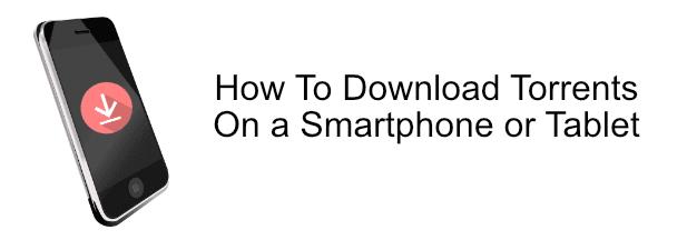 Cómo descargar torrents en un teléfono inteligente o tableta