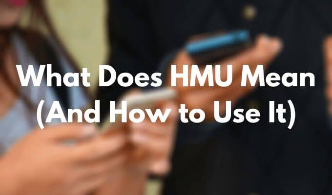 ¿Qué significa HMU (y cómo usarlo)?