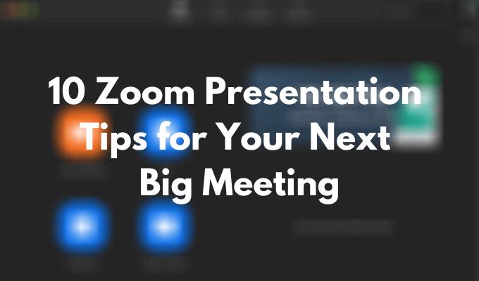 10 consejos de presentación de Zoom para su próxima gran reunión