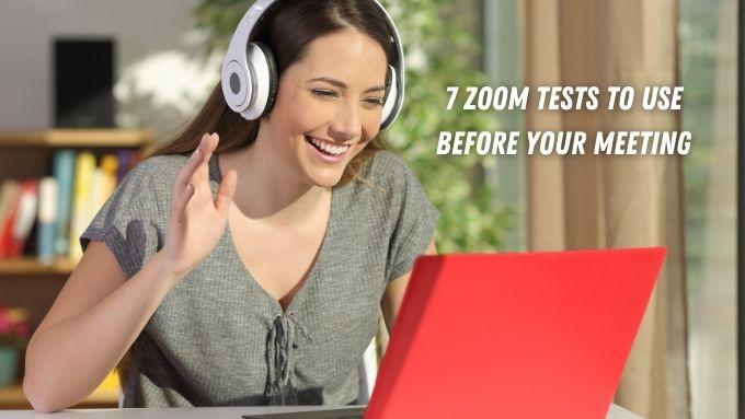 7 pruebas de zoom para realizar antes de su próxima reunión