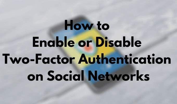 Cómo activar o desactivar la autenticación de dos factores en las redes sociales