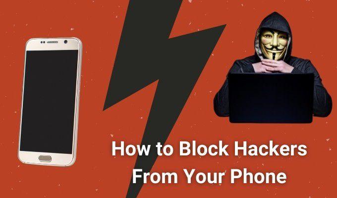 Cómo bloquear a los piratas informáticos desde su teléfono (Android y iPhone)