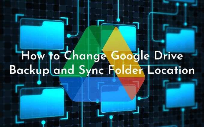 Cómo cambiar la ubicación de la carpeta de sincronización y copia de seguridad de Google Drive