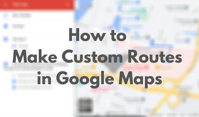 Cómo crear rutas personalizadas en Google Maps