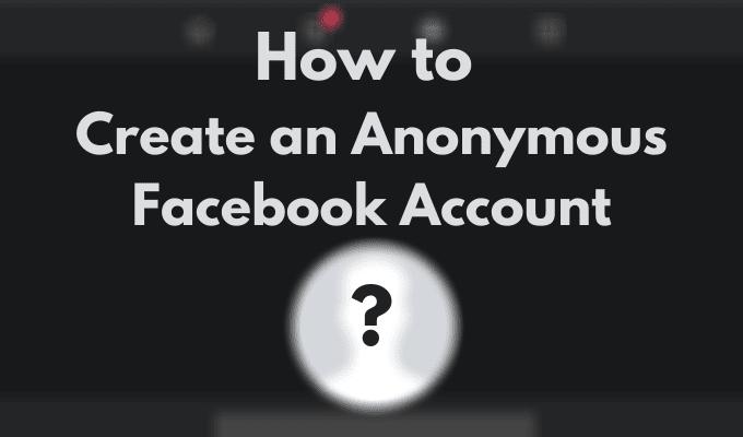 Cómo crear una cuenta de Facebook anónima