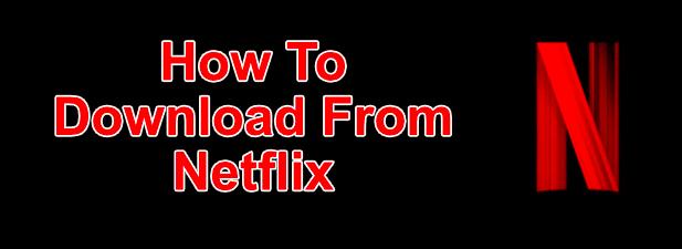 Cómo descargar programas y películas de Netflix