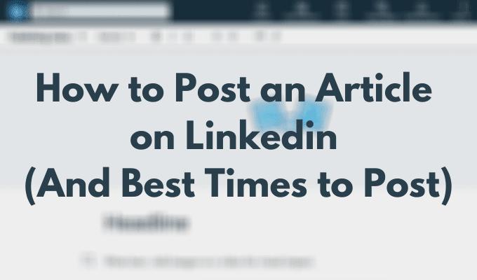 Cómo publicar una publicación en Linkedin (y mejores momentos para publicarla)