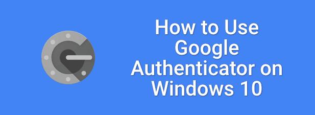 Cómo usar Google Authenticator en Windows 10