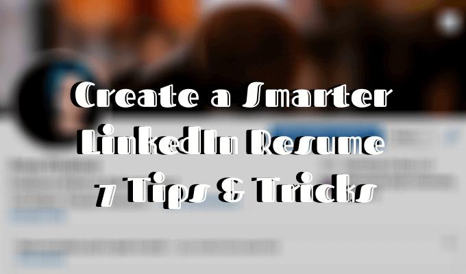 Crea un CV de LinkedIn más inteligente: 7 consejos y trucos