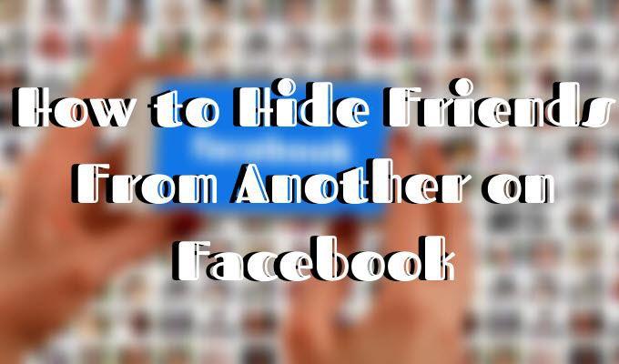 Ocultar un amigo de otro en Facebook